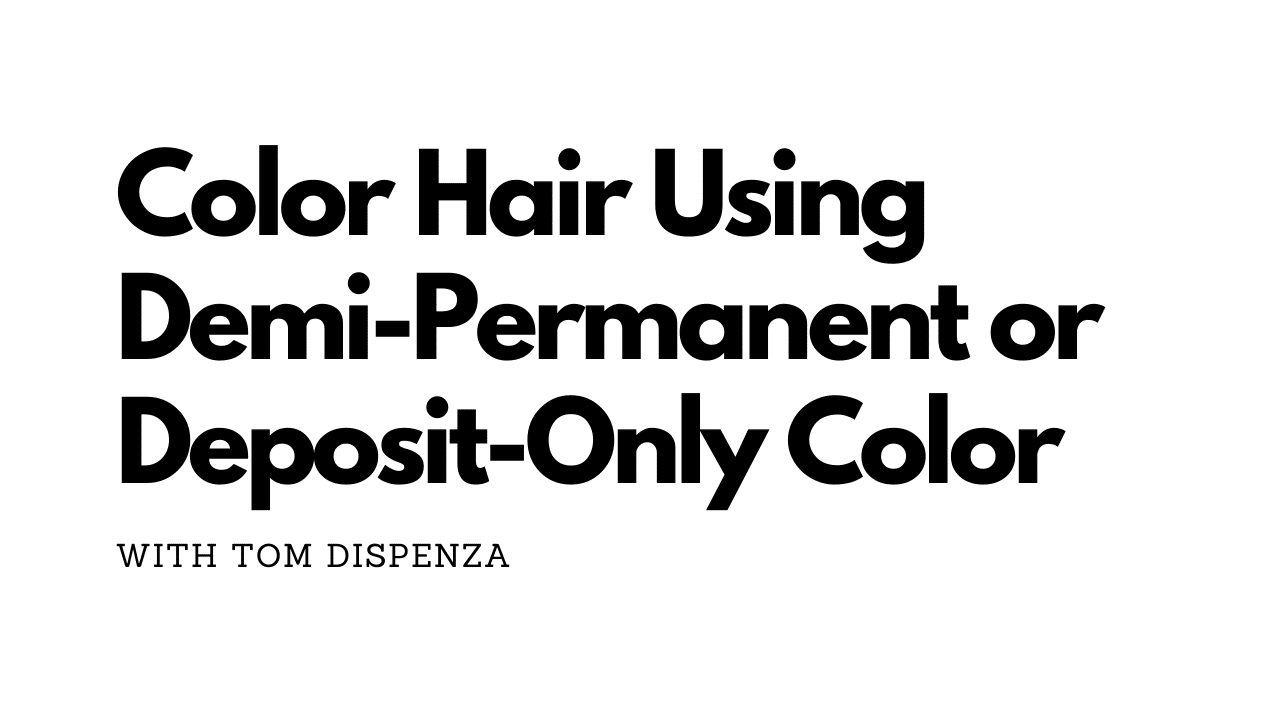 Color Hair Using Demi-Permanent or Deposit-Only Color